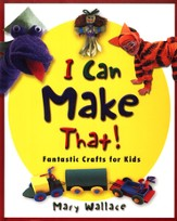 I Can Make That! Fantastic Crafts for Kids