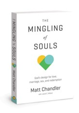 The Mingling of Souls: God's Design for Love, Sev, Marriage and Redemption