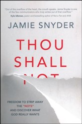 Thou Shall: Freedom to Strip Away the Nots and Discover What God Really Wants