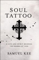 Soul Tattoo: A Life and Spirit Bearing the Marks of God