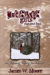 Christmas Gifts That Won't Break: An Advent Study for Adults