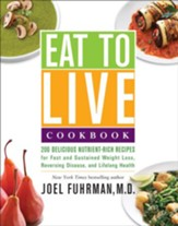 Eat to Live Cookbook: 200 Delicious Nutrient-Rich Recipes for Fast and Sustained Weight Loss, Reversing Disease, and Lifelong Health - eBook