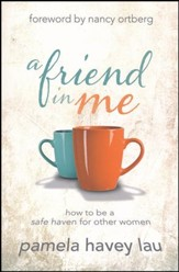 A Friend in Me: How to Be a Safe Haven for Other Women of Women