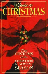 Come to Christmas: The Customs of the Christmas & Advent Season