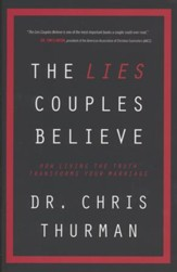 The Lies Couples Believe: How Living the Truth Transforms Your Marriage