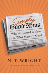 Simply Good News: Why the Gospel Is News and What Makes It Good - eBook