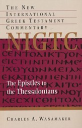 The Epistles to the Thessalonians: New International Greek Testament Commentary [NIGTC]