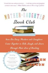The Mother-Daughter Book Club Rev Ed.: How Ten Busy Mothers and Daughters Came Together to Talk, Laugh, and Learn Through Their Love of Reading - eBook