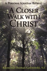 A Closer Walk with Christ: A Personal Ignatian Retreat