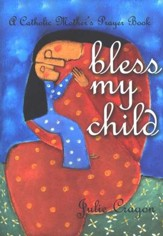 Bless My Child; A Catholic Mother's Prayer Book