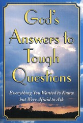 God's Answers to Tough Questions: Everything You Wanted to Know But Were Afraid to Ask