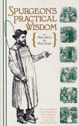 Spurgeon's Practical Wisdom {or Plain Advice for Plain People}