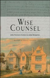 Wise Counsel - John Newton's Letters to John Ryland Jr.
