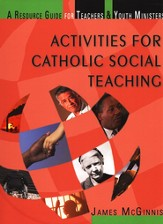 Activities for Catholic Social Teaching: A Guide for Teachers and Youth Ministers