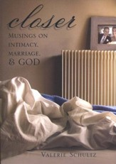 Closer: Musings on Intimacy, Marriage, and God