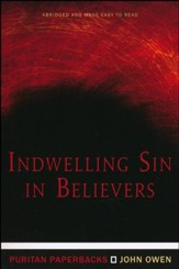 Indwelling Sin in Believers (Puritan Paperbacks)