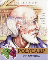 Polycarp of Smyrna: The Man Whos Faith Lasted