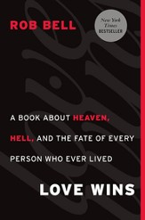 Love Wins: A Book About Heaven, Hell, and the Fate of Every Person Who Ever Lived - eBook