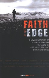 Faith at the Edge: A New Generation of Catholic Writers Reflects on Life, Love, Sex, and Other Mysteries