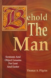 Behold the Man: Sermons and Object Lessons                  for Lent and Easter - Slightly Imperfect