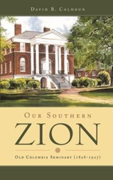 Our Southern Zion: Old Columbia Seminary (1828-1927)