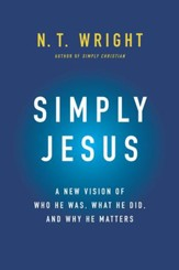 Simply Jesus: A New Vision of Who He Was, What He Did, and Why He Matters - eBook
