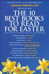 The 10 Best Books to Read for Easter: Selections to Inspire, Educate, & Provoke: Excerpts from new and classic titles by bestselling authors in the field, with an Introduction by James Martin, SJ. - eBook