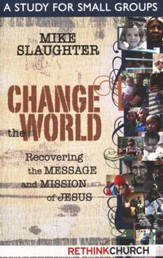 Change the World: Recovering the Message and Mission of Jesus - A Study for Small Groups