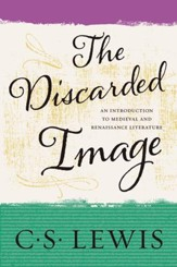 The Discarded Image: An Introduction to Medieval and Renaissance Literature - eBook