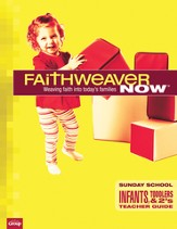 FaithWeaver Now Infants, Toddlers & Twos Teacher Guide (w/reproducible student pages), Winter 2014
