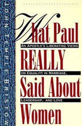 What Paul Really Said About Women: The Apostle's Liberating Views on Equality in Marriage, Leadership, and Love - eBook