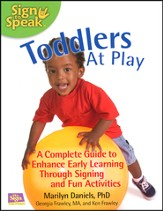 Toddlers At Play: A Complete Guide to Enhance Early Learning Through Signing and Fun Activities