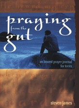 Praying from the Gut: An Honest Prayer Journal for  Teens