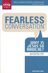 Fearless Conversation: Why Is Jesus So Radical?, Participant's Guide: Discussions from Matthew & Luke