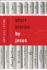 Short Stories by Jesus: The Enigmatic Parables of a Controversial Rabbi - eBook