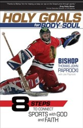Holy Goals for Body and Soul: Eight Steps to Connect Sports with God and Faith