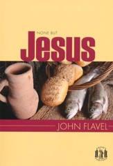None But Jesus: Selections from the Writings of John Flavel