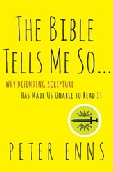 The Bible Tells Me So: Why Defending Scripture Has Made Us Unable to Read It - eBook