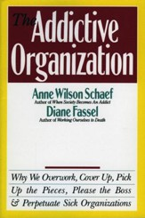 The Addictive Organization: Why We Overwork, Cover Up, Pick Up the Pieces, Please the Boss, and Perpetuate S - eBook