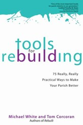 Tools for Rebuilding: 75 Really, Really Practical Ways to Make Your Parish Better - Slightly Imperfect