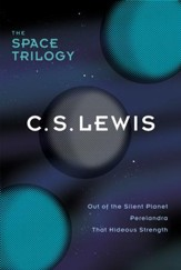 The Space Trilogy, Omnibus Edition: Three Science Fiction Classics in One Volume: Out of the Silent Planet, Perelandra, That Hideous Strength - eBook