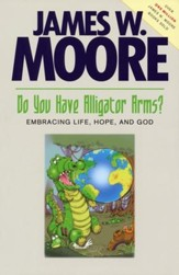 Do You Have Alligator Arms?: Embracing Life, Hope, and God