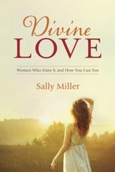 Divine Love: Women Who Have It and How You Can Too - eBook