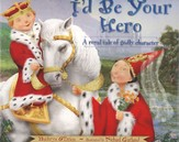 I'd Be Your Hero: A Royal Tale of Godly Character
