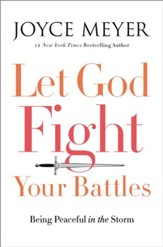 Let God Fight Your Battles: Being Peaceful in the Storm - eBook