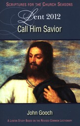 Call Him Savior: Scriptures for the Church Seasons, Lent 2012--Student Book - Slightly Imperfect