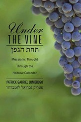 716650: Under the Vine: Messianic Thought Through the Hebrew Calendar