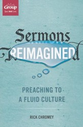 Sermons Re-imagined: Preaching to a Fluid Culture