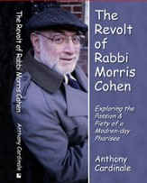 The Revolt Of Rabbi Morris Cohen: Exploring The Passion & Piety Of A Modern-Day Pharisee