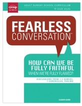 Fearless Conversation: How Can We Be Fully Faithful When We're Fully Flawed? Leader Guide: Discussions from 1 and 2 Samuel, 1 Chronicles and Psalms